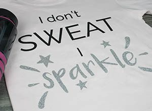 I don't sweat I sparkle, workout shirt, SVG cut file, thermoflex plus black, glitterflex ultra silver